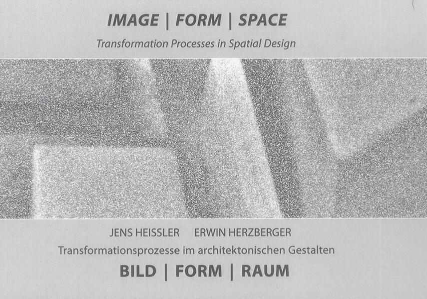 Image – Form – Space  Transformation Process in  Spatial Design. Bild – Form – Raum Transformationsprozesse im architektonischen Gestalten - Coverbild