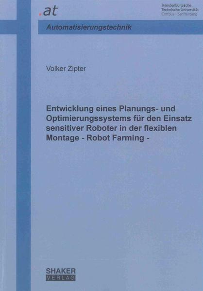 Entwicklung eines Planungs- und Optimierungssystems für den Einsatz sensitiver Roboter in der flexiblen Montage - Robot Farming - - Coverbild