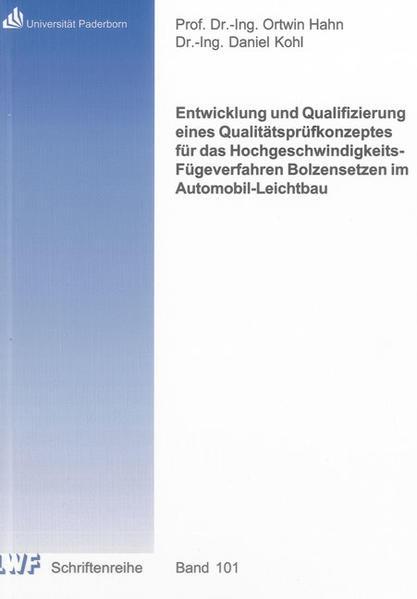 Entwicklung und Qualifizierung eines Qualitätsprüfkonzeptes für das Hochgeschwindigkeits-Fügeverfahren Bolzensetzen im Automobil-Leichtbau - Coverbild