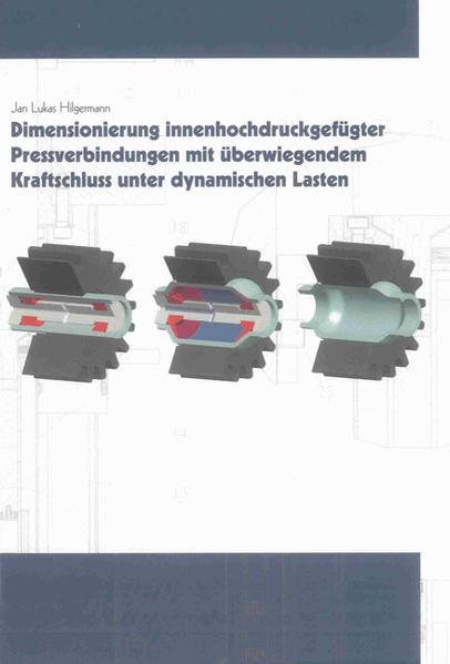 Dimensionierung innenhochdruckgefügter Pressverbindungen mit überwiegendem Kraftschluss unter dynamischen Lasten - Coverbild