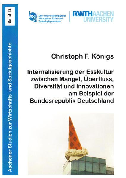 Internalisierung der Esskultur zwischen Mangel, Überfluss, Diversität und Innovationen am Beispiel der Bundesrepublik Deutschland - Coverbild