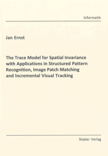 The Trace Model for Spatial Invariance with Applications in Structured Pattern Recognition, Image Patch Matching and Incremental Visual Tracking - Coverbild