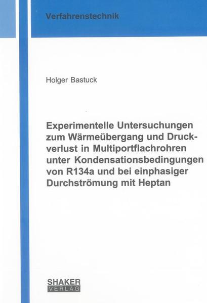 Experimentelle Untersuchungen zum Wärmeübergang und Druckverlust in Multiportflachrohren unter Kondensationsbedingungen von R134a und bei einphasiger Durchströmung mit Heptan - Coverbild