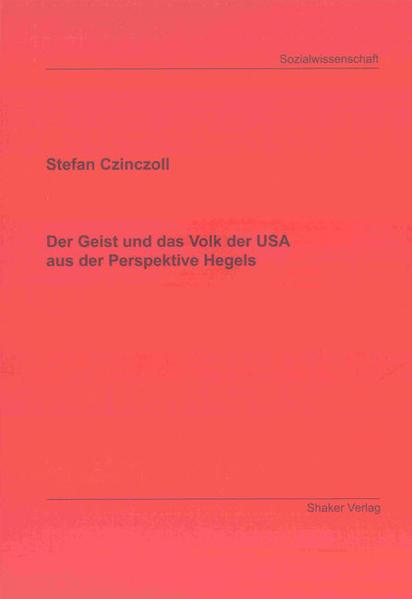 Der Geist und das Volk der USA aus der Perspektive Hegels - Coverbild