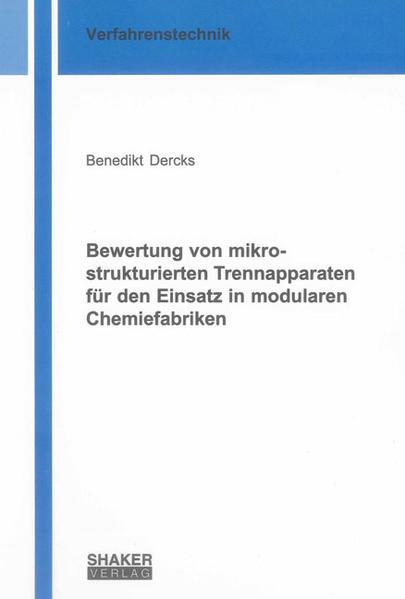 Bewertung von mikrostrukturierten Trennapparaten für den Einsatz in modularen Chemiefabriken - Coverbild