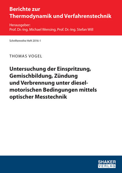 Untersuchung der Einspritzung, Gemischbildung, Zündung und Verbrennung unter dieselmotorischen Bedingungen mittels optischer Messtechnik - Coverbild