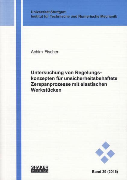 Untersuchung von Regelungskonzepten für unsicherheitsbehaftete Zerspanprozesse mit elastischen Werkstücken - Coverbild