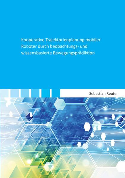 Kooperative Trajektorienplanung mobiler Roboter durch beobachtungs- und wissensbasierte Bewegungsprädiktion - Coverbild