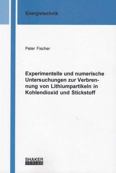 Experimentelle und numerische Untersuchungen zur Verbrennung von Lithiumpartikeln in Kohlendioxid und Stickstoff - Coverbild