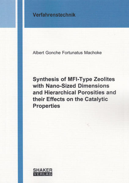 Synthesis of MFI-Type Zeolites with Nano-Sized Dimensions and Hierarchical Porosities and their Effects on the Catalytic Properties - Coverbild