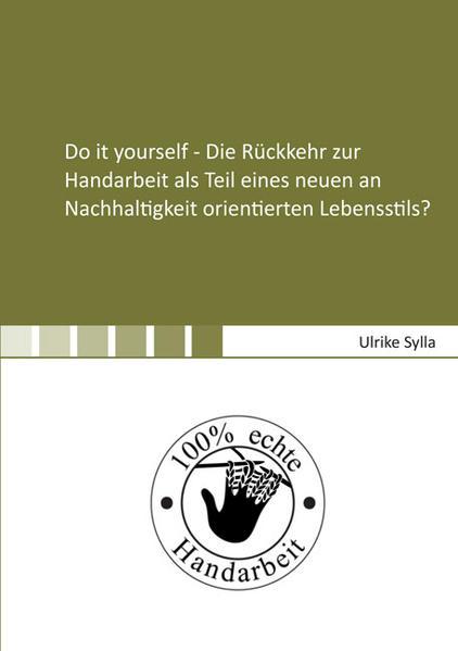 Do it yourself - Die Rückkehr zur Handarbeit als Teil eines neuen an Nachhaltigkeit orientierten Lebensstils? - Coverbild