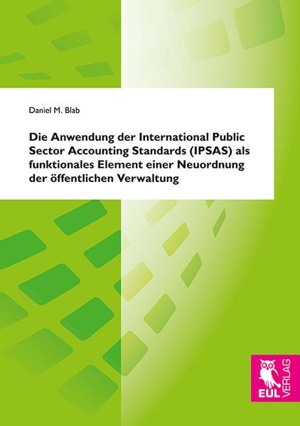 Die Anwendung der International Public Sector Accounting Standards (IPSAS) als funktionales Element einer Neuordnung der öffentlichen Verwaltung - Coverbild