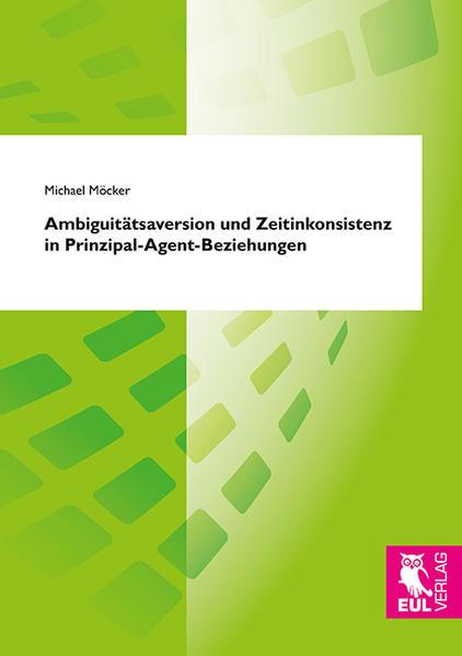 Ambiguitätsaversion und Zeitinkonsistenz in Prinzipal-Agent-Beziehungen - Coverbild