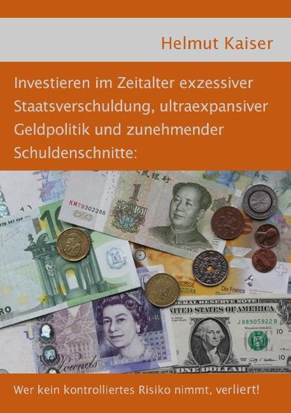 Investieren im Zeitalter exzessiver Staatsverschuldung, ultraexpansiver Geldpolitik und zunehmender Schuldenschnitte - Coverbild