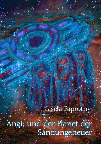 """""""Angi, und der Planet der Sandungeheuer"""" - von Gisela Paprotny 978-3844867602 MOBI FB2"""