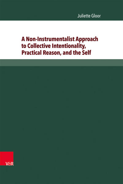 A Non-Instrumentalist Approach to Collective Intentionality, Practical Reason, and the Self - Coverbild