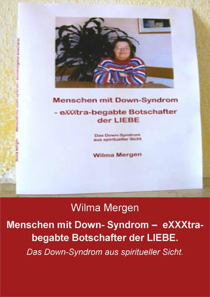 Menschen mit Down- Syndrom – eXXXtra-begabte Botschafter der LIEBE. - Coverbild