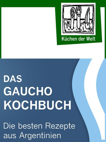 Das Gaucho Kochbuch - Argentinische Rezepte - Coverbild