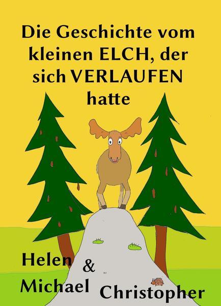 Die Geschichte vom kleinen Elch, der sich verlaufen hatte - Coverbild