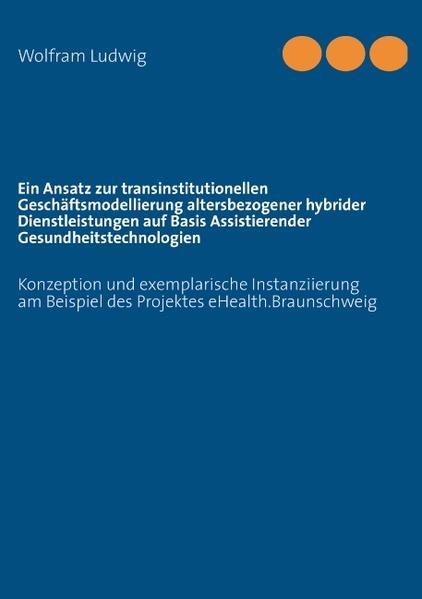 Ein Ansatz zur transinstitutionellen Geschäftsmodellierung altersbezogener hybrider Dienstleistungen auf Basis Assistierender Gesundheitstechnologien - Coverbild