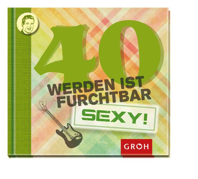40 werden ist furchtbar...sexy! - Coverbild