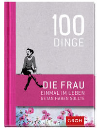 100 Dinge, die FRAU einmal im Leben getan haben sollte Cover