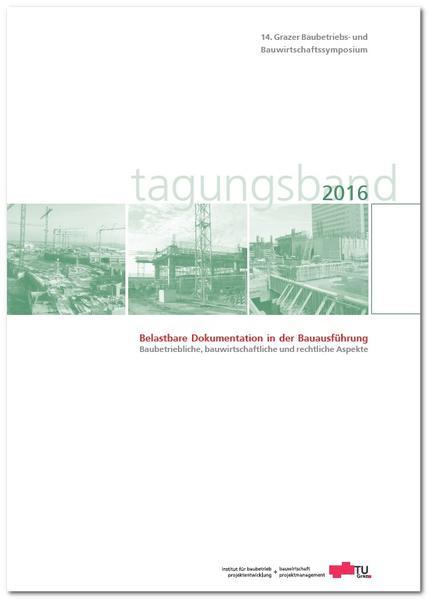 14. Grazer Baubetriebs- und Bauwirtschaftssymposium, Tagungsband 2016; Belastbare Dokumentation in der Bauausführung - Baubetriebliche, bauwirtschaftliche und rechtliche Aspekte - Coverbild