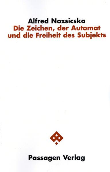 Die Zeichen, der Automat und die Freiheit des Subjekts - Coverbild