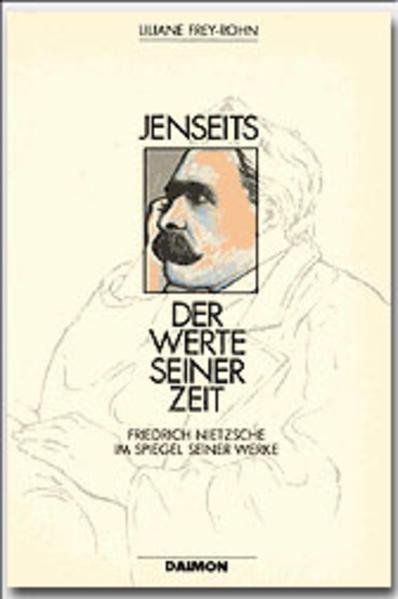 Jenseits der Werte seiner Zeit. Friedrich Nietzsche im Spiegel seiner Werke / Jenseits der Werte seiner Zeit. Friedrich Nietzsche im Spiegel seiner Werke - Coverbild