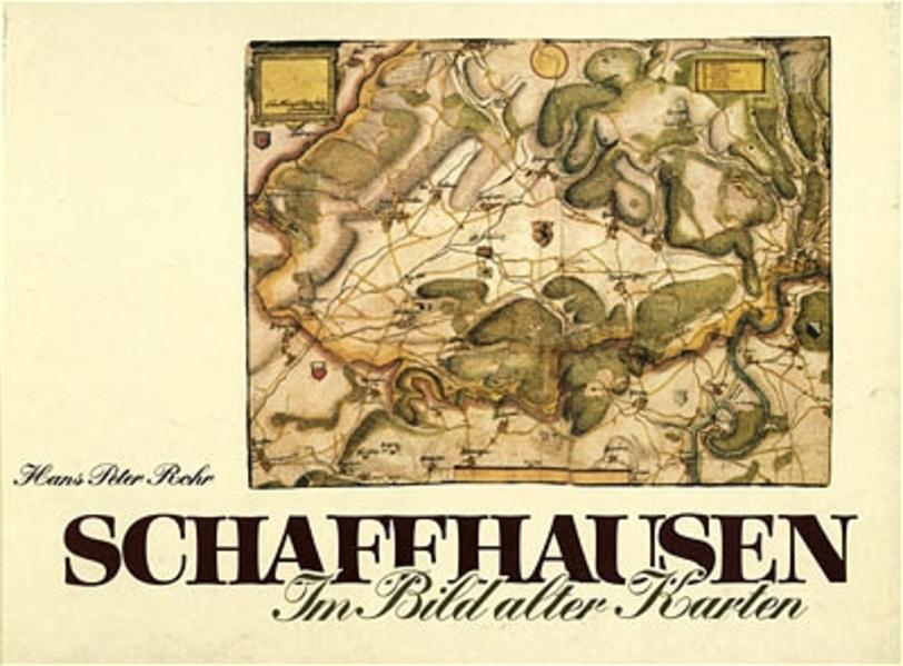 Schaffhausen im Bild alter Karten - Coverbild