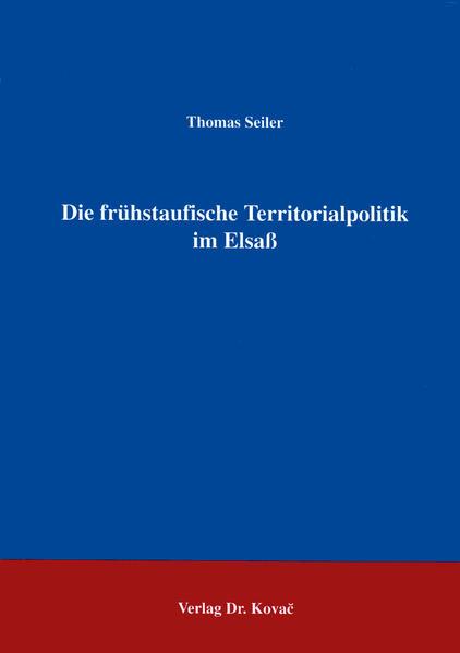 Die frühstaufische Territorialpolitik im Elsass - Coverbild