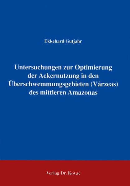 Untersuchungen zur Optimierung der Ackernutzung in den Überschwemmungsgebieten (Várzeas) am mittleren Amazonas /Brasilien - Coverbild