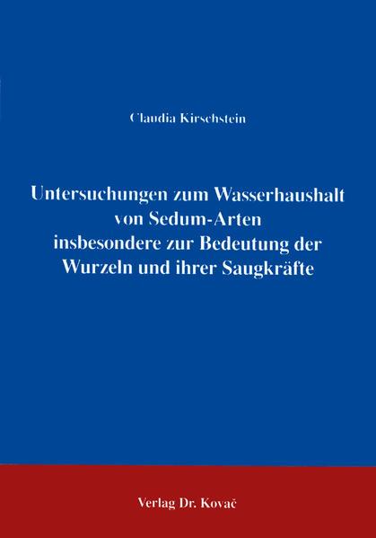 Untersuchungen zum Wasserhaushalt von Sedum-Arten - insbesondere zur Bedeutung der Wurzeln und ihrer Saugkräfte - Coverbild