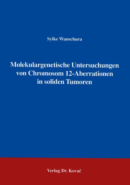 Molekulargenetische Untersuchungen von Chromosom 12 - Aberrationen in soliden Tumoren - Coverbild