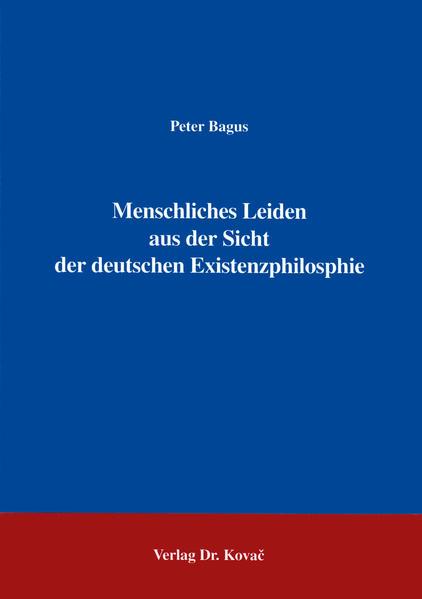 Menschliches Leiden aus der Sicht der deutschen Existenzphilosophie - Coverbild