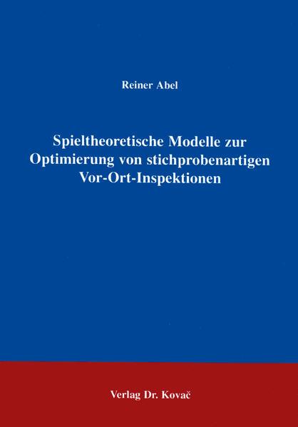 Spieltheoretische Modelle zur Optimierung von stichprobenartigen Vor-Ort-Inspektionen - Coverbild