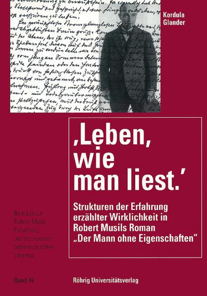 Leben, wie man liest: Strukturen der Erfahrung erzählter Wirklichkeit in Robert Musils Roman 'Der Mann ohne Eigenschaften' - Coverbild