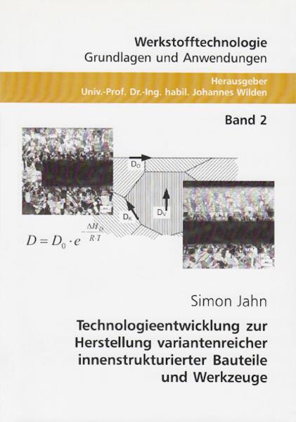 Technologieentwicklung zur Herstellung variantenreicher innenstrukturierter Bauteile und Werkzeuge - Coverbild