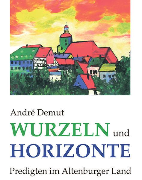 Wurzeln und Horizonte - Predigten im Altenburger Land - Coverbild