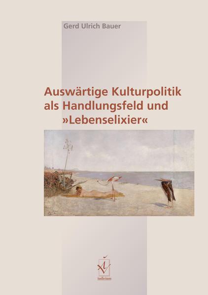 Auswärtige Kulturpolitik als Handlungsfeld und 'Lebenselixier' - Coverbild