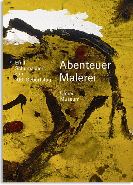 Abenteuer Malerei. Emil Schumacher zum 100. Geburtstag - Coverbild