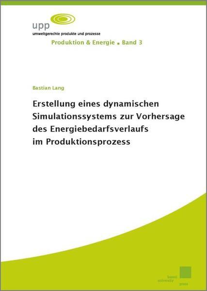Erstellung eines dynamischen Simulationssystems zur Vorhersage des Energiebedarfsverlaufs im Produktionsprozess - Coverbild