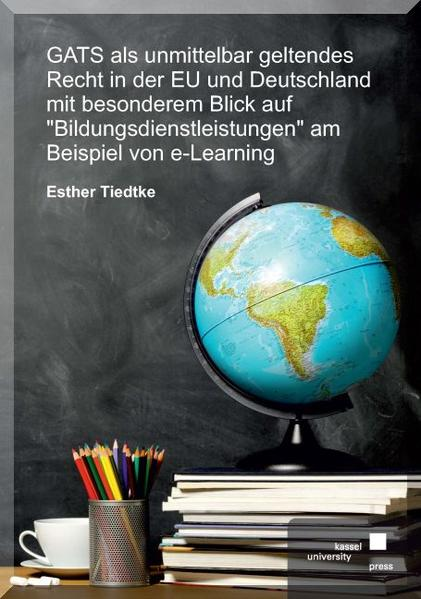 """GATS als unmittelbar geltendes Recht in der EU und Deutschland mit besonderem Blick auf """"Bildungsdienstleistungen"""" am Beispiel von E-Learning - Coverbild"""