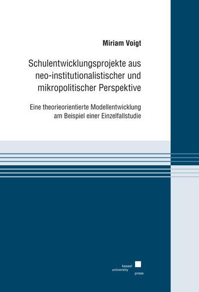 Schulentwicklungsprojekte aus neo-institutionalistischer und mikropolitischer Perspektive. - Coverbild