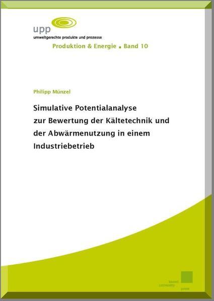 Simulative Potentialanalyse zur Bewertung der Kältetechnik und der Abwärmenutzung in einem Industriebetrieb - Coverbild