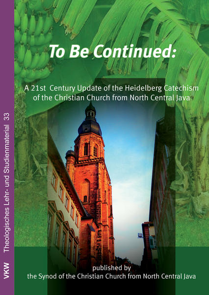 To be Continued: A 21st Century Update of the Heidelberg Catechism of the Christian Church from North Central Java - Coverbild