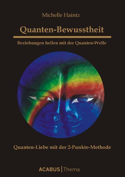 Quanten-Bewusstheit. Beziehungen heilen mit der Quanten-Welle. Quanten-Liebe mit der 2-Punkte-Methode - Coverbild