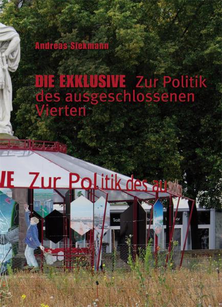 Andreas Siekmann.  Die Exklusive. Zur Politik des ausgeschlossenen Vierten - Coverbild