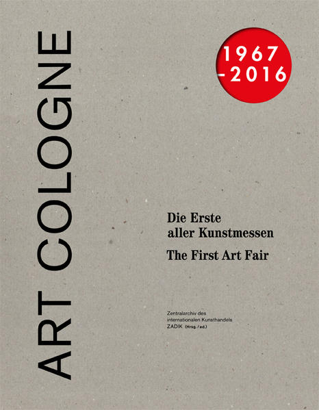 ART COLOGNE 1967—2016. Die Erste aller Kunstmessen. The First of the Art Fairs - Coverbild