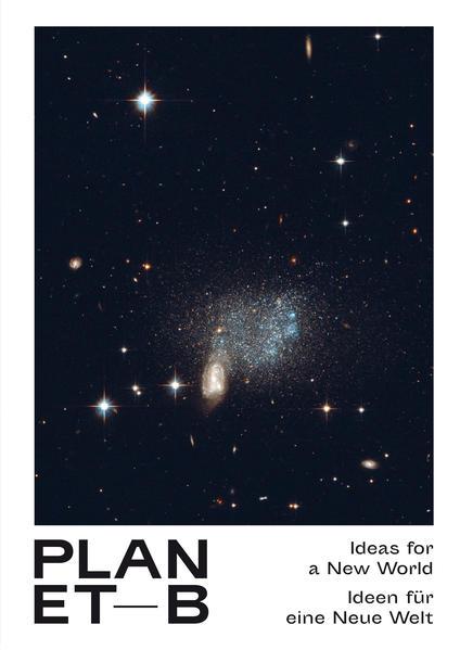 Planet B - 100 Ideen für eine neue Welt. 100 Ideas for a New World - Coverbild